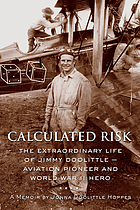 Calculated risk : the extraordinary life of Jimmy Doolittle, aviation pioneer and World War II hero ; a memoir
