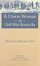 A Union woman in Civil War Kentucky : the diary of Frances Peter