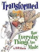 Transformed : how everyday things are made