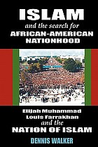 Islam and the search for African-American nationhood : Elijah Muhammad, Louis Farrakhan, and the Nation Of Islam