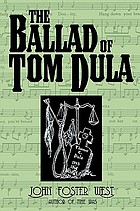 The ballad of Tom Dula : the documented story behind the murder of Laura Foster and the trials and execution of Tom Dula