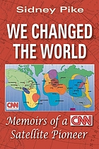 We changed the world : memoirs of a CNN global satellite pioneer