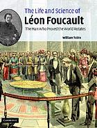 The life and science of Léon Foucault : the man who proved the earth rotates