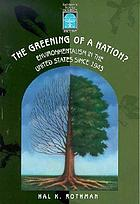 The greening of a nation? : environmentalism in the United States since 1945