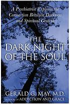 The dark night of the soul : a psychiatrist explores the connection between darkness and spiritual growth
