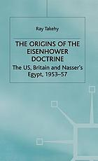 The origins of the Eisenhower Doctrine : the US, Britain, and Nasser's Egypt, 1953-57