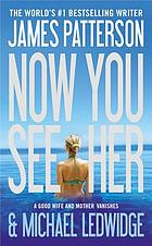 Now you see her : a novel