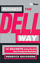 Business the Dell way : 10 secrets of the world's best computer business