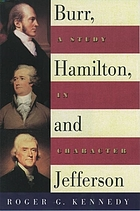 Burr, Hamilton, and Jefferson : a study in character