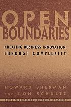 Open boundaries : creating business innovation through complexity