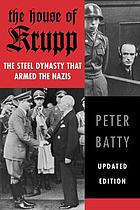 The house of Krupp : the steel dynasty that armed the Nazis