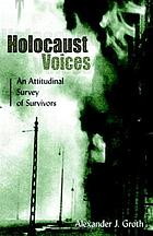 Holocaust voices : an attitudinal survey of survivors