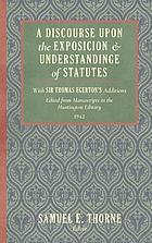 A discourse upon the exposicion & understandinge of statutes : with Sir Thomas Egerton's additions : edited from manuscripts in the Huntington Library