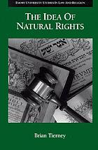 The idea of natural rights : studies on natural rights, natural law, and church law, 1150-1625