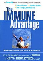 The immune advantage : the powerful, natural immune-boosting program to help you : prevent disease, enhance vitality, live a longer, healthier life