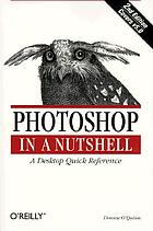 Photoshop in a nutshell : a desktop quick reference