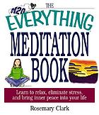 The everything meditation book : learn to relax, eliminate stress, and bring inner peace into your life