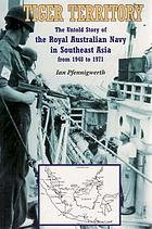 Tiger territory the untold story of the Royal Australian Navy in Southeast Asia, 1948 to 1971