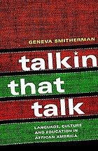 Talkin that talk : language, culture, and education in African America