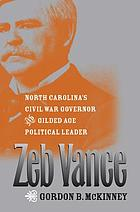 Zeb Vance North Carolina's Civil War governor and Gilded Age political leader
