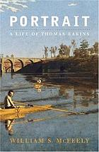 Portrait : the life of Thomas Eakins