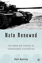 NATO renewed : the power and purpose of transatlantic cooperation