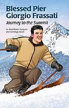 Blessed Pier Giorgio Frassati : journey to the summit
