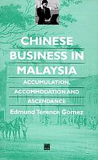 Chinese business in Malaysia : accumulation, ascendance, accommodation