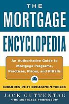 The mortgage encyclopedia : an authoritative guide to mortgage programs, practices, prices, and pitfalls