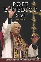 Pope Benedict XVI : a biography of Joseph Ratzinger