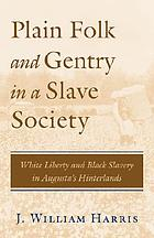 Plain folk and gentry in a slave society : white liberty and Black slavery in Augusta's hinterlands