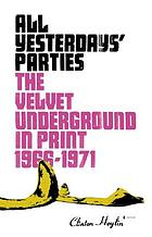 All yesterdays' parties : the Velvet Underground in print : 1966-1971