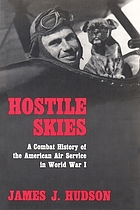 Hostile skies; a combat history of the American Air Service in World War I