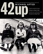 "42 up : ""give me the child until he is seven, and I will show you the man"" : a book based on Michael Apted's award-winning documentary series"