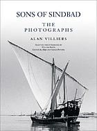 Sons of Sinbad : the photographs : Dhow voyages with the Arabs in 1938-39 in the Red Sea, round the Coasts of Arabia, and to Zanzibar and Tanganyika ; Pearling in the Gulf ; and the Life of the shipmasters and mariners of Kuwait