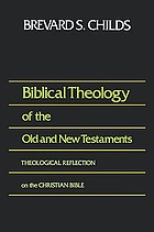 Biblical theology of the Old and New Testaments : theological reflection on the Christian Bible