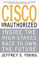 Cisco : the real story : inside the high-stakes race to own the future