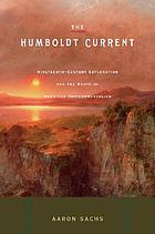 The Humboldt current : nineteenth-century exploration and the roots of American environmentalism