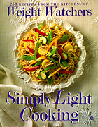 Simply light cooking : over 250 recipes from the kitchens of Weight Watchers : based on the Personal Choice program