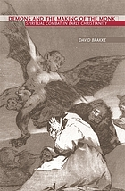 Demons and the making of the monk : spiritual combat in early Christianity