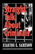 Straight talk about criminals : understanding and treating antisocial individuals