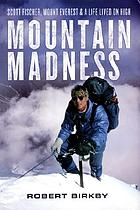 Mountain madness : Scott Fischer, Mount Everest & a life lived on high