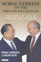 Moral lessons of the twentieth century : Gorbachev and Ikeda on Buddhism and Communism