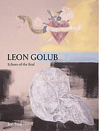 Leon Golub : echoes of the real