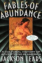 Fables of abundance : a cultural history of advertising in America