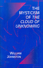 The mysticism of the Cloud of unknowing : a modern interpretation