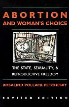 Abortion and woman's choice : the state, sexuality, and reproductive freedom