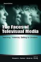 The faces of televisual media : teaching, violence, selling to children