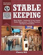 Stablekeeping : a visual guide to safe and healthy horsekeeping