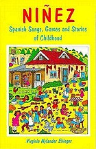 Niñez : Spanish songs, games, and stories of childhood NiTez : Spanish songs, games, and stories of childhood